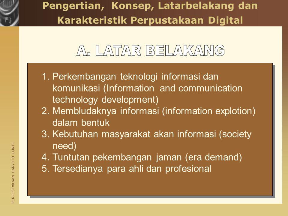 PERPUSTAKAAN HARYOTO KUNTO Pengertian, Konsep, Latarbelakang dan Karakteristik Perpustakaan Digital 1.Perkembangan teknologi informasi dan komunikasi