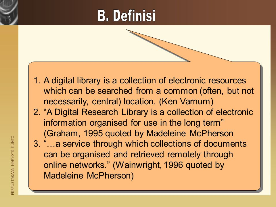 PERPUSTAKAAN HARYOTO KUNTO 1.A digital library is a collection of electronic resources which can be searched from a common (often, but not necessarily, central) location.