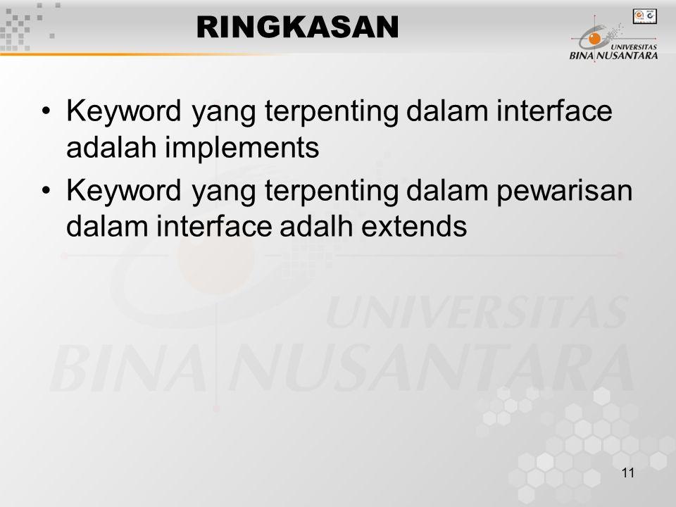11 RINGKASAN Keyword yang terpenting dalam interface adalah implements Keyword yang terpenting dalam pewarisan dalam interface adalh extends