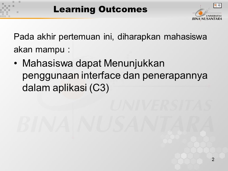 2 Learning Outcomes Pada akhir pertemuan ini, diharapkan mahasiswa akan mampu : Mahasiswa dapat Menunjukkan penggunaan interface dan penerapannya dalam aplikasi (C3)