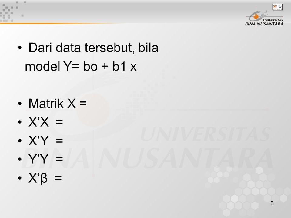 5 Dari data tersebut, bila model Y= bo + b1 x Matrik X = X'X = X'Y = Y'Y = X'β =