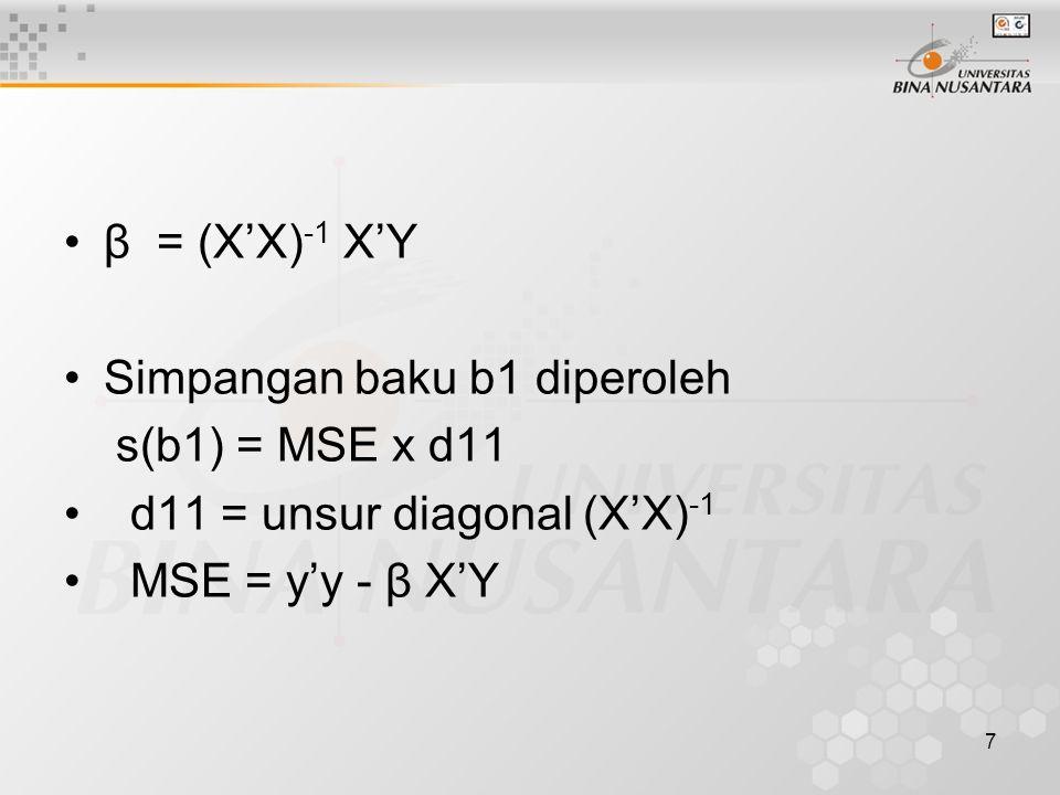 7 β = (X'X) -1 X'Y Simpangan baku b1 diperoleh s(b1) = MSE x d11 d11 = unsur diagonal (X'X) -1 MSE = y'y - β X'Y