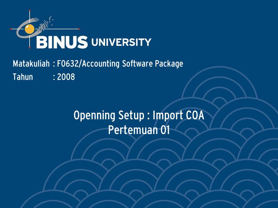 Bina Nusantara Setting : Importing COA 1.Pilih menu FILE 2.Pilih IMPORT DATA 3.Pilih ACCOUNTS 4.Pilih ACCOUNT INFORMATION 2134