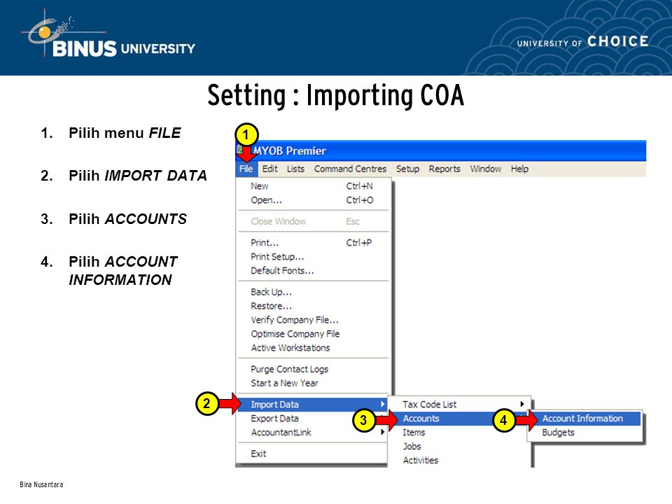 Bina Nusantara Setting : Importing COA 1.Pilih menu FILE 2.Pilih IMPORT DATA 3.Pilih ACCOUNTS 4.Pilih ACCOUNT INFORMATION 2134
