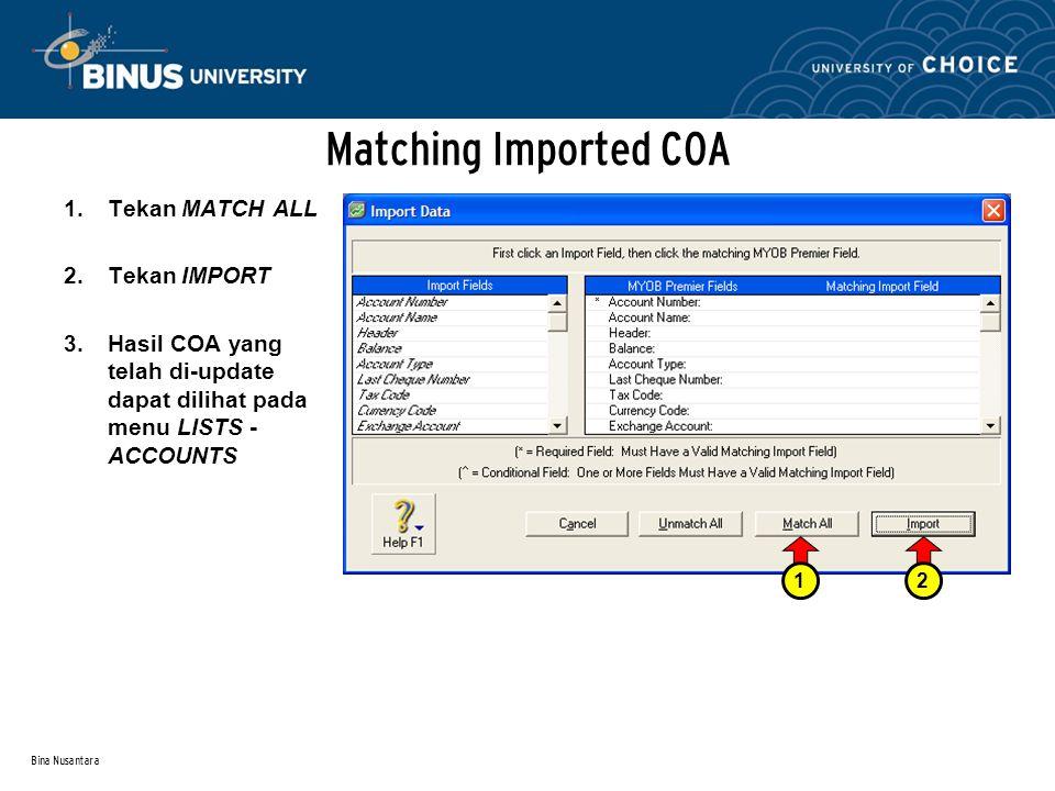 Bina Nusantara Matching Imported COA 1.Tekan MATCH ALL 2.Tekan IMPORT 3.Hasil COA yang telah di-update dapat dilihat pada menu LISTS - ACCOUNTS 2 12