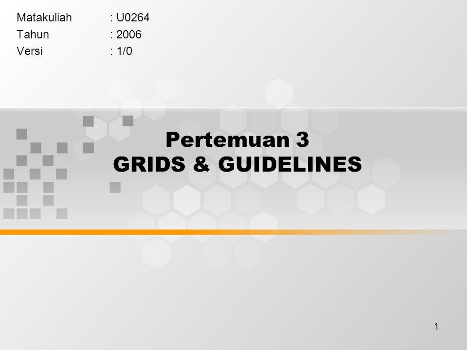 1 Pertemuan 3 GRIDS & GUIDELINES Matakuliah: U0264 Tahun: 2006 Versi: 1/0