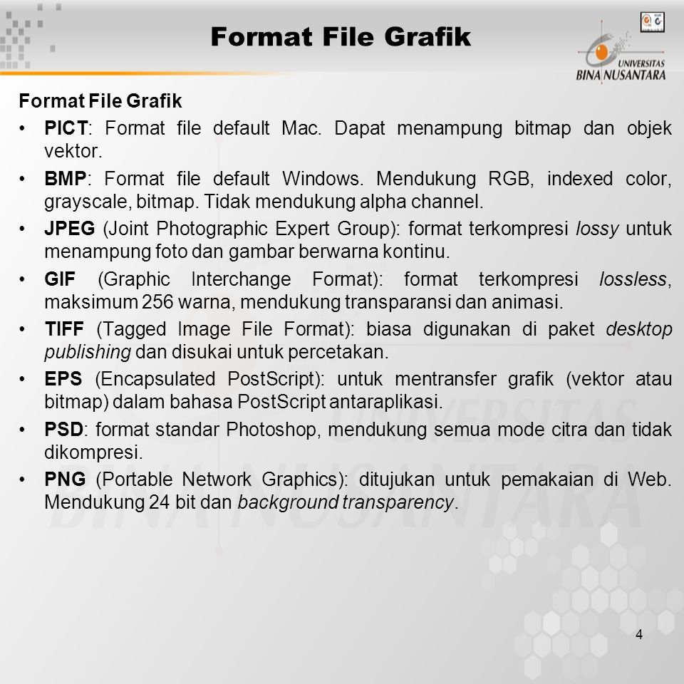 4 Format File Grafik PICT: Format file default Mac. Dapat menampung bitmap dan objek vektor. BMP: Format file default Windows. Mendukung RGB, indexed