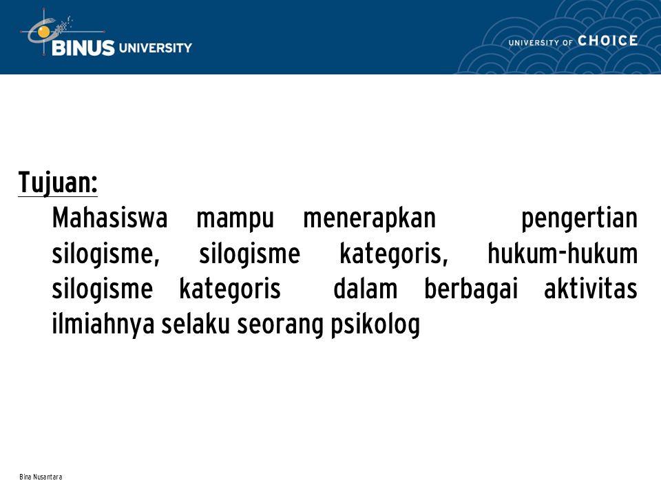Bina Nusantara Tujuan: Mahasiswa mampu menerapkan pengertian silogisme, silogisme kategoris, hukum-hukum silogisme kategoris dalam berbagai aktivitas