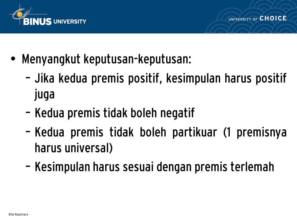 Bina Nusantara Menyangkut keputusan-keputusan: – Jika kedua premis positif, kesimpulan harus positif juga – Kedua premis tidak boleh negatif – Kedua p