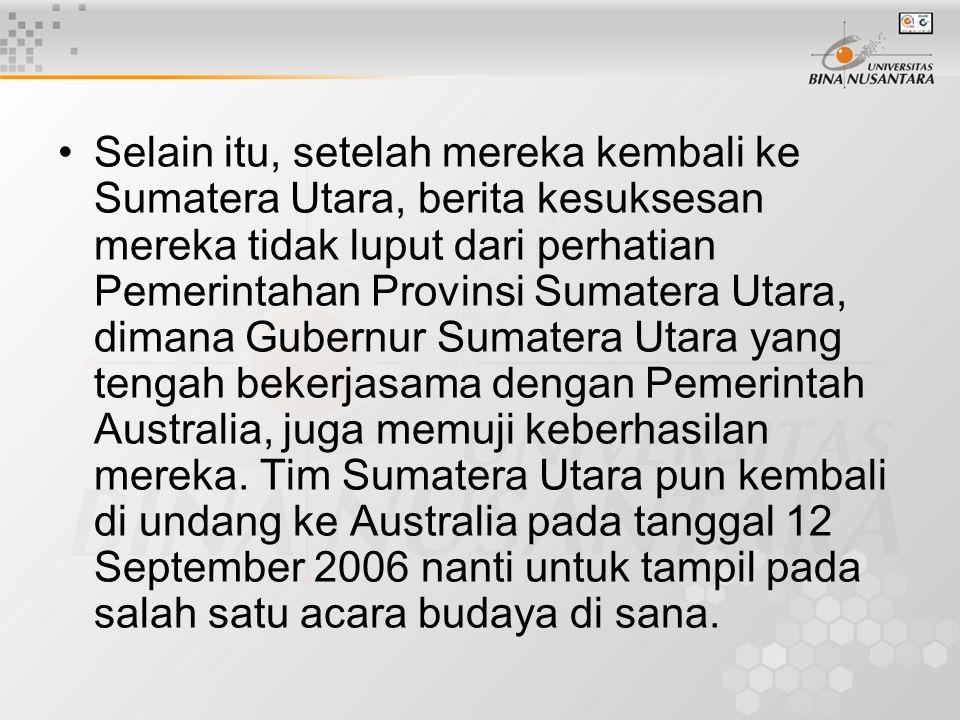 Selain itu, setelah mereka kembali ke Sumatera Utara, berita kesuksesan mereka tidak luput dari perhatian Pemerintahan Provinsi Sumatera Utara, dimana