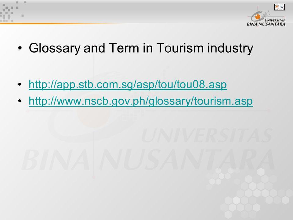 Glossary and Term in Tourism industry http://app.stb.com.sg/asp/tou/tou08.asp http://www.nscb.gov.ph/glossary/tourism.asp