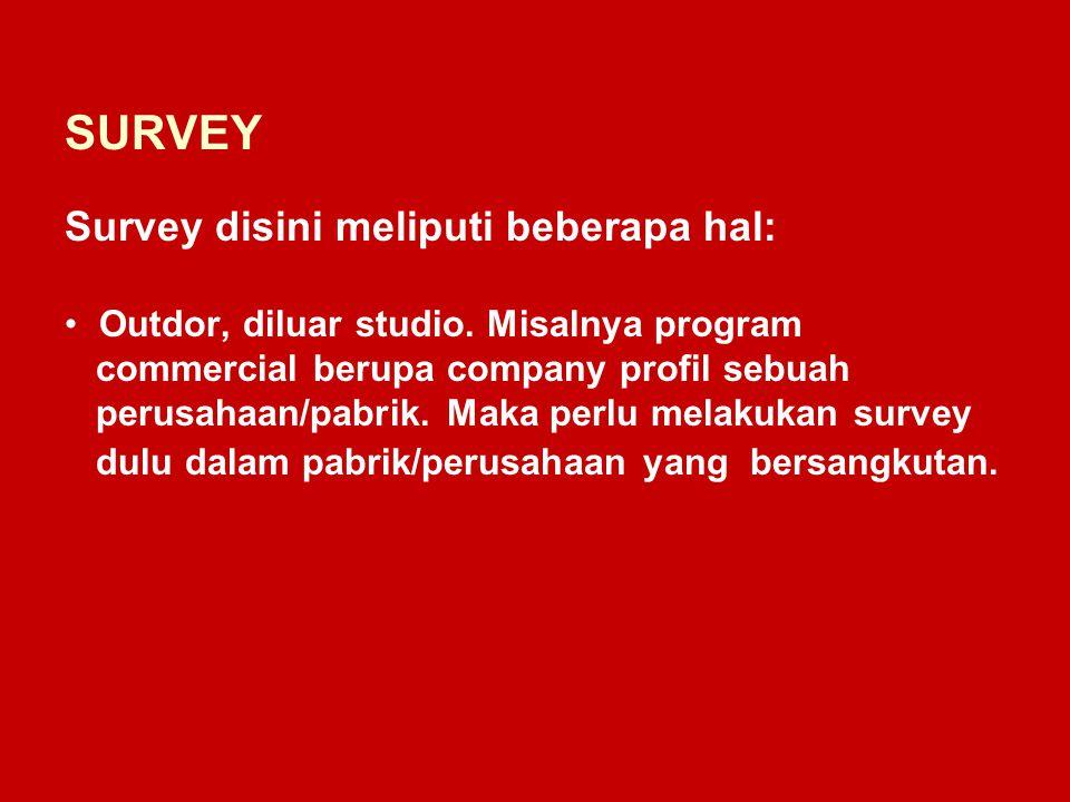 SURVEY Survey disini meliputi beberapa hal: Outdor, diluar studio.