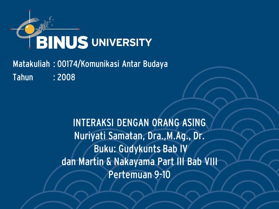 INTERAKSI DENGAN ORANG ASING Nuriyati Samatan, Dra.,M.Ag., Dr. Buku: Gudykunts Bab IV dan Martin & Nakayama Part III Bab VIII Pertemuan 9-10 Matakulia