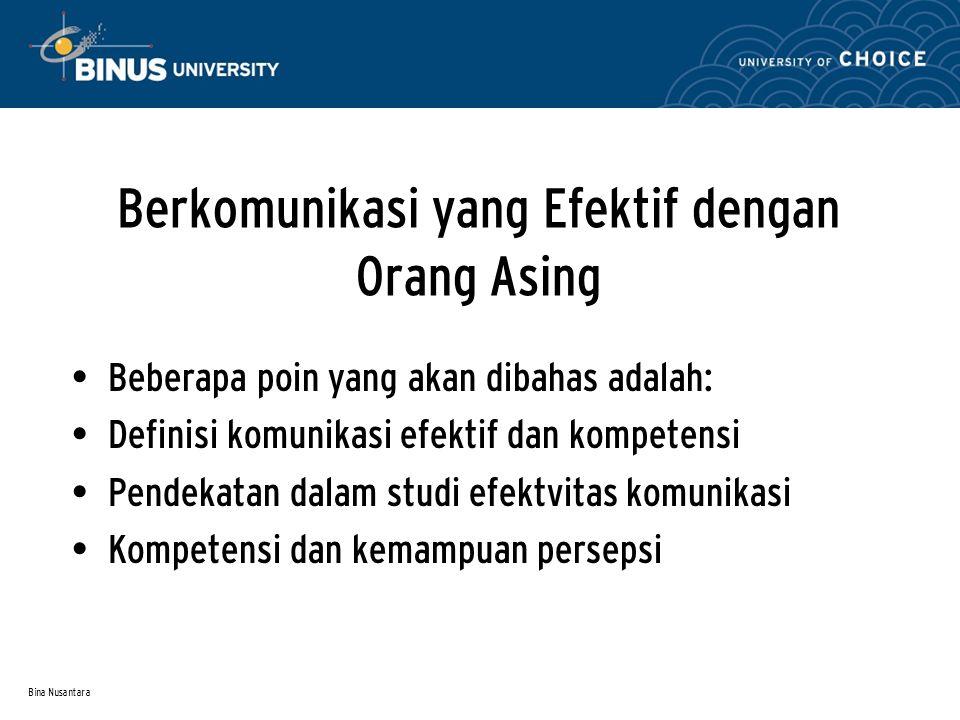 Bina Nusantara Berkomunikasi yang Efektif dengan Orang Asing Beberapa poin yang akan dibahas adalah: Definisi komunikasi efektif dan kompetensi Pendek