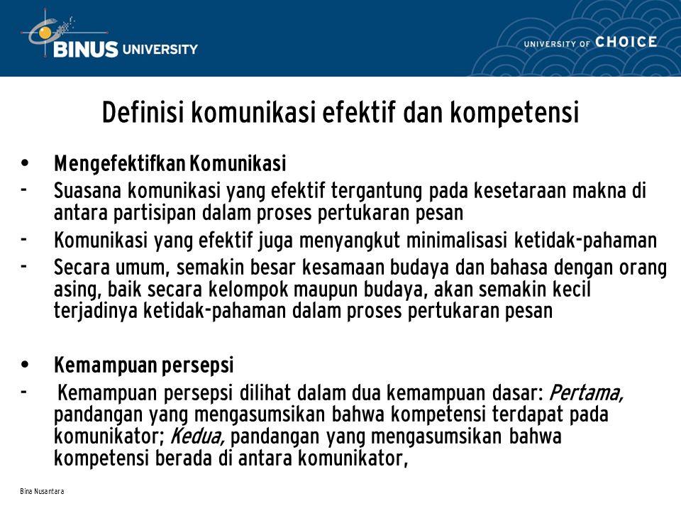 Bina Nusantara Definisi komunikasi efektif dan kompetensi Mengefektifkan Komunikasi - Suasana komunikasi yang efektif tergantung pada kesetaraan makna