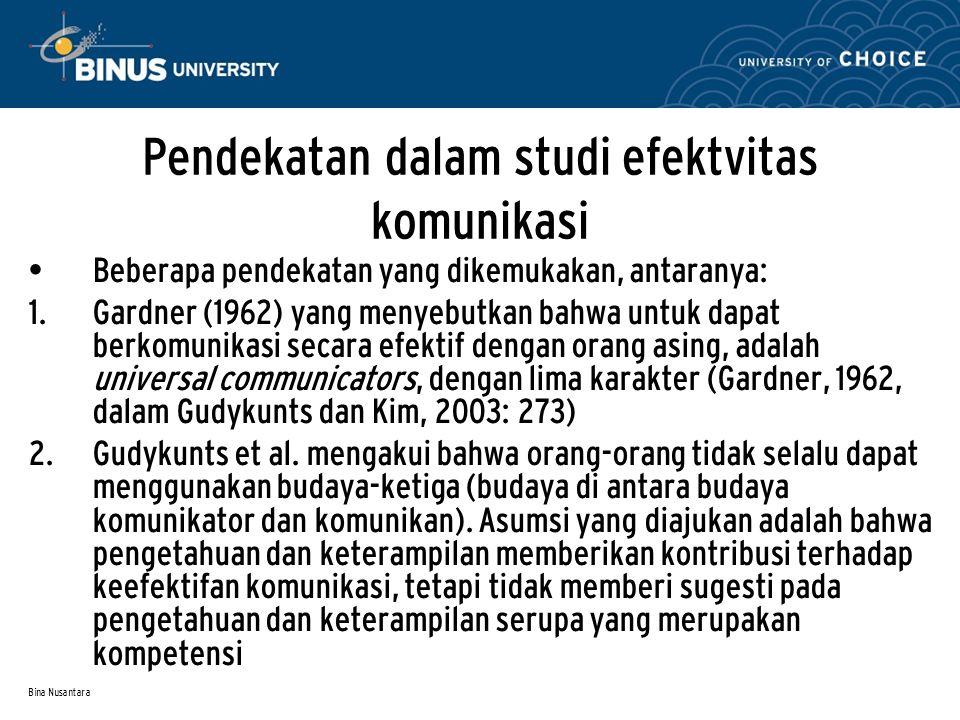 Bina Nusantara Pendekatan dalam studi efektvitas komunikasi Beberapa pendekatan yang dikemukakan, antaranya:  Gardner (1962) yang menyebutkan bahwa
