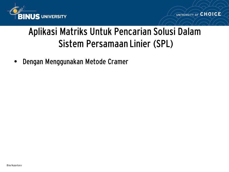 Bina Nusantara Dengan Menggunakan Metode Cramer Aplikasi Matriks Untuk Pencarian Solusi Dalam Sistem Persamaan Linier (SPL)