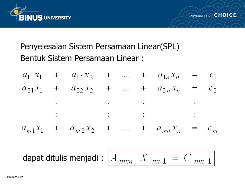 Bina Nusantara Penyelesaian Sistem Persamaan Linear(SPL) Bentuk Sistem Persamaan Linear : dapat ditulis menjadi :