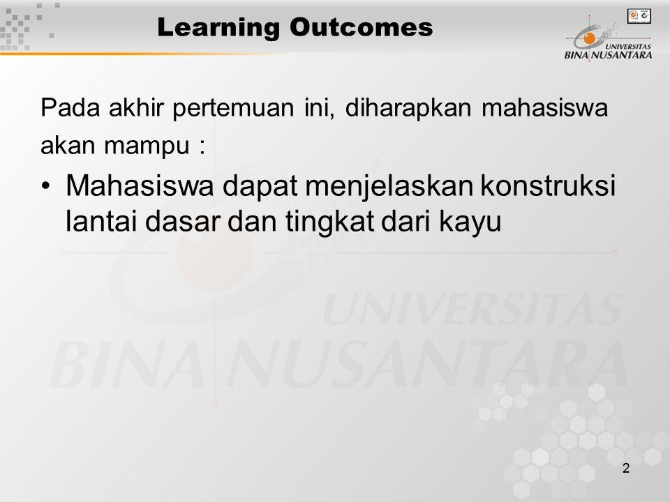 2 Learning Outcomes Pada akhir pertemuan ini, diharapkan mahasiswa akan mampu : Mahasiswa dapat menjelaskan konstruksi lantai dasar dan tingkat dari k