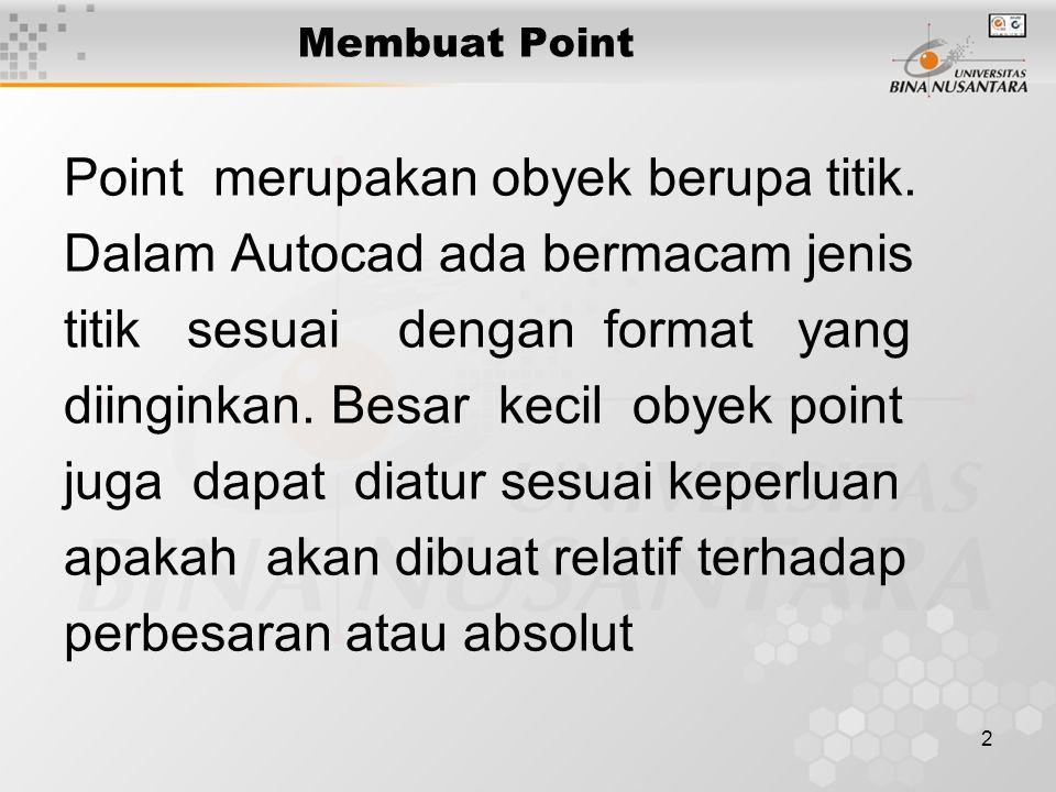 2 Membuat Point Point merupakan obyek berupa titik.