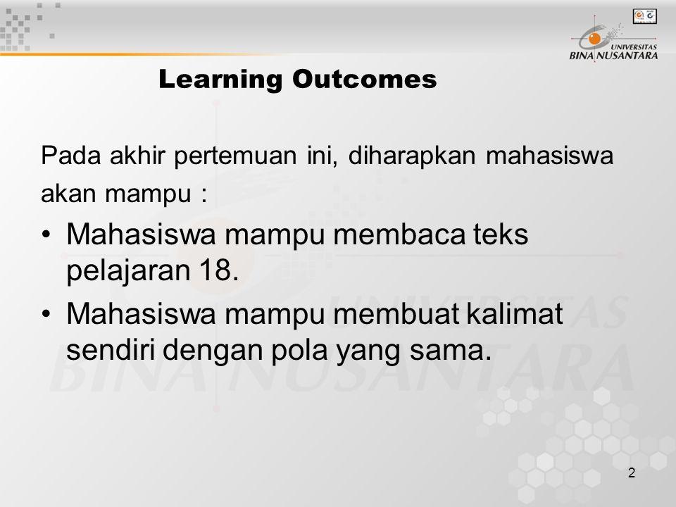 2 Learning Outcomes Pada akhir pertemuan ini, diharapkan mahasiswa akan mampu : Mahasiswa mampu membaca teks pelajaran 18.