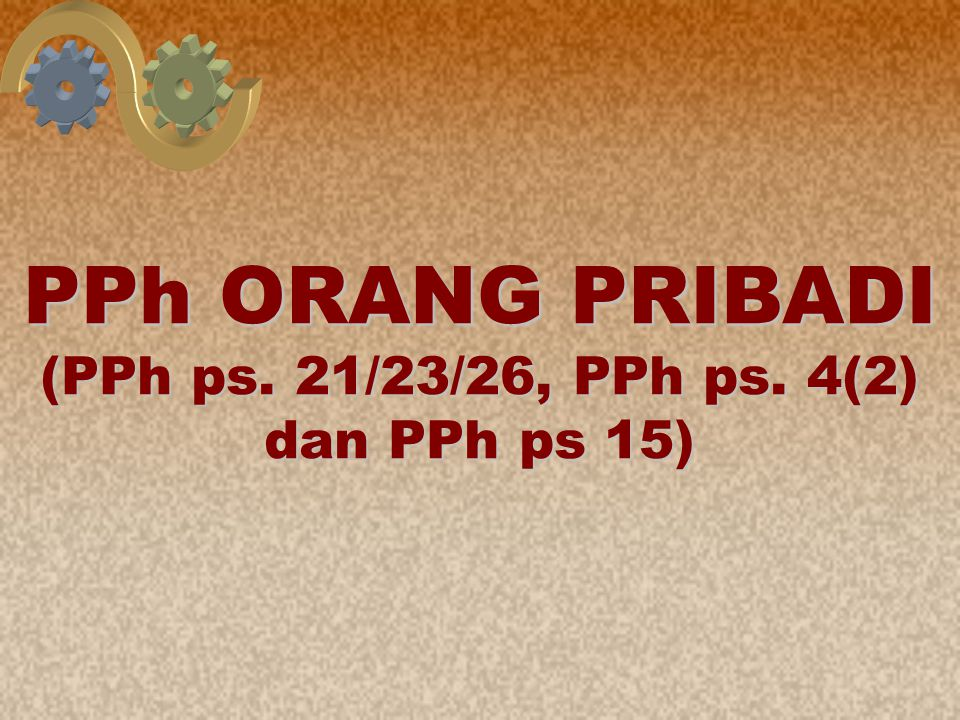 1 PPh ORANG PRIBADI (PPh ps. 21/23/26, PPh ps. 4(2) dan PPh ps 15)