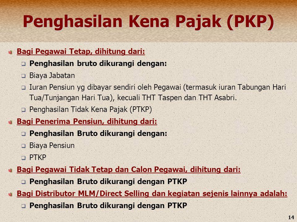 14 Penghasilan Kena Pajak (PKP) Bagi Pegawai Tetap, dihitung dari:  Penghasilan bruto dikurangi dengan:  Biaya Jabatan  Iuran Pensiun yg dibayar se