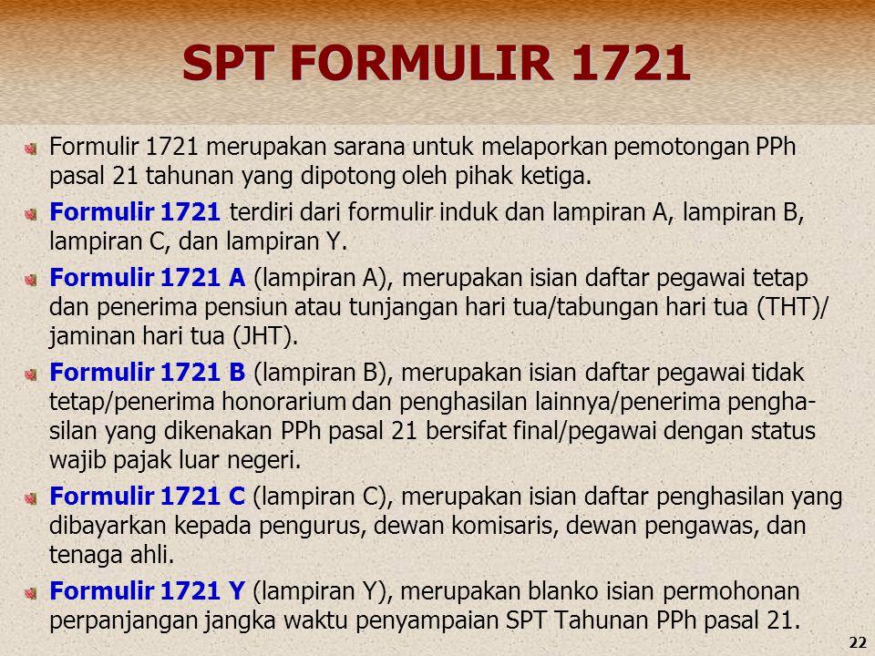 22 SPT FORMULIR 1721 Formulir 1721 merupakan sarana untuk melaporkan pemotongan PPh pasal 21 tahunan yang dipotong oleh pihak ketiga. Formulir 1721 te