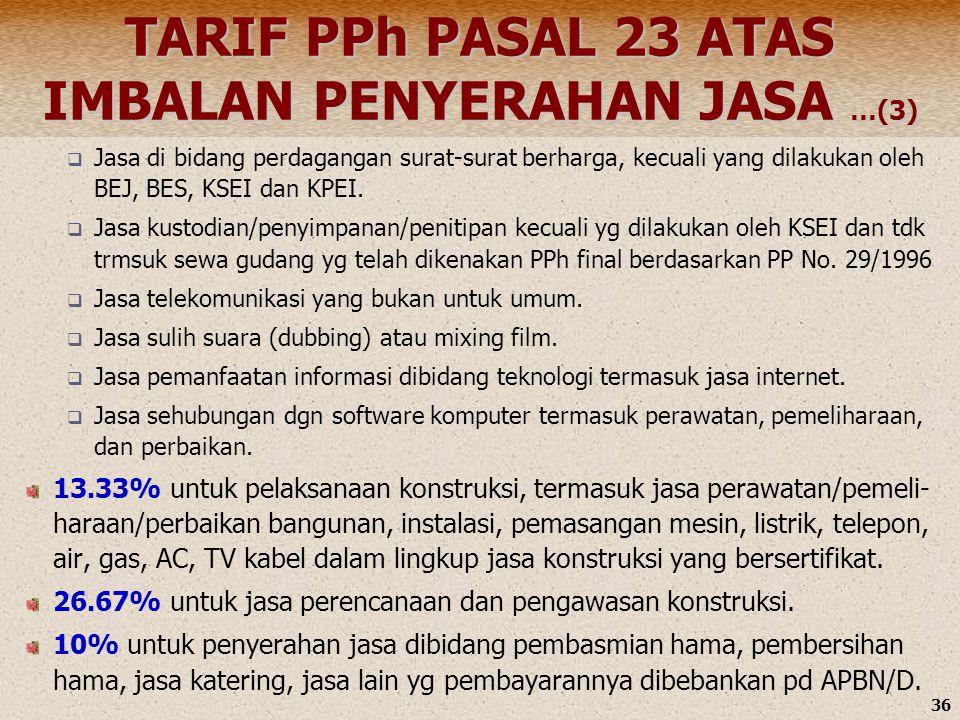 36 TARIF PPh PASAL 23 ATAS IMBALAN PENYERAHAN JASA …(3)  Jasa di bidang perdagangan surat-surat berharga, kecuali yang dilakukan oleh BEJ, BES, KSEI