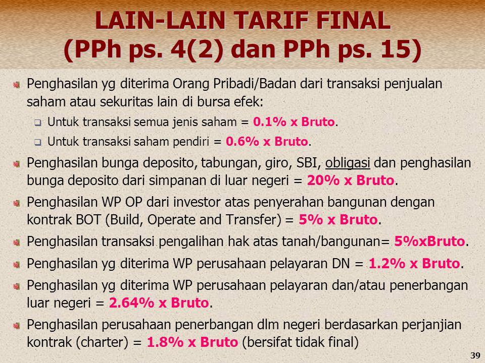 39 LAIN-LAIN TARIF FINAL (PPh ps. 4(2) dan PPh ps. 15) Penghasilan yg diterima Orang Pribadi/Badan dari transaksi penjualan saham atau sekuritas lain