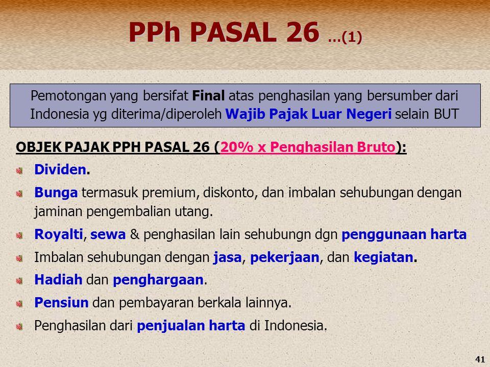 41 PPh PASAL 26 …(1) OBJEK PAJAK PPH PASAL 26 (20% x Penghasilan Bruto): Dividen. Bunga termasuk premium, diskonto, dan imbalan sehubungan dengan jami