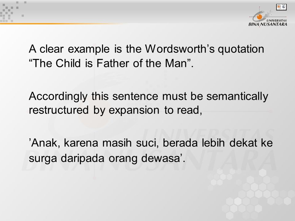 A clear example is the Wordsworth's quotation The Child is Father of the Man .