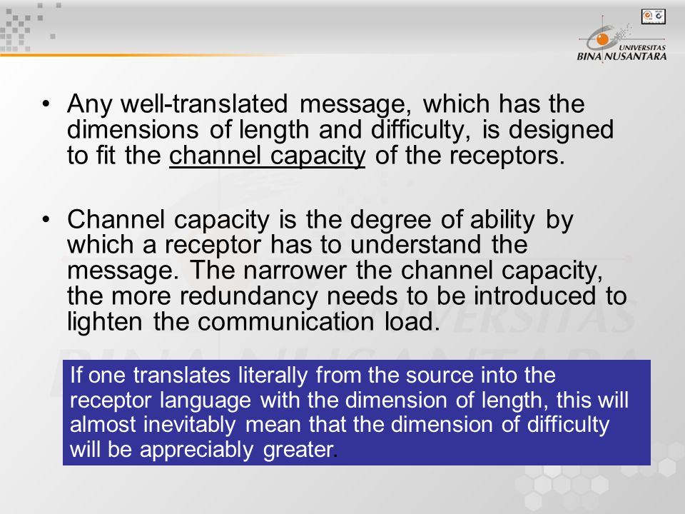 Any well-translated message, which has the dimensions of length and difficulty, is designed to fit the channel capacity of the receptors.