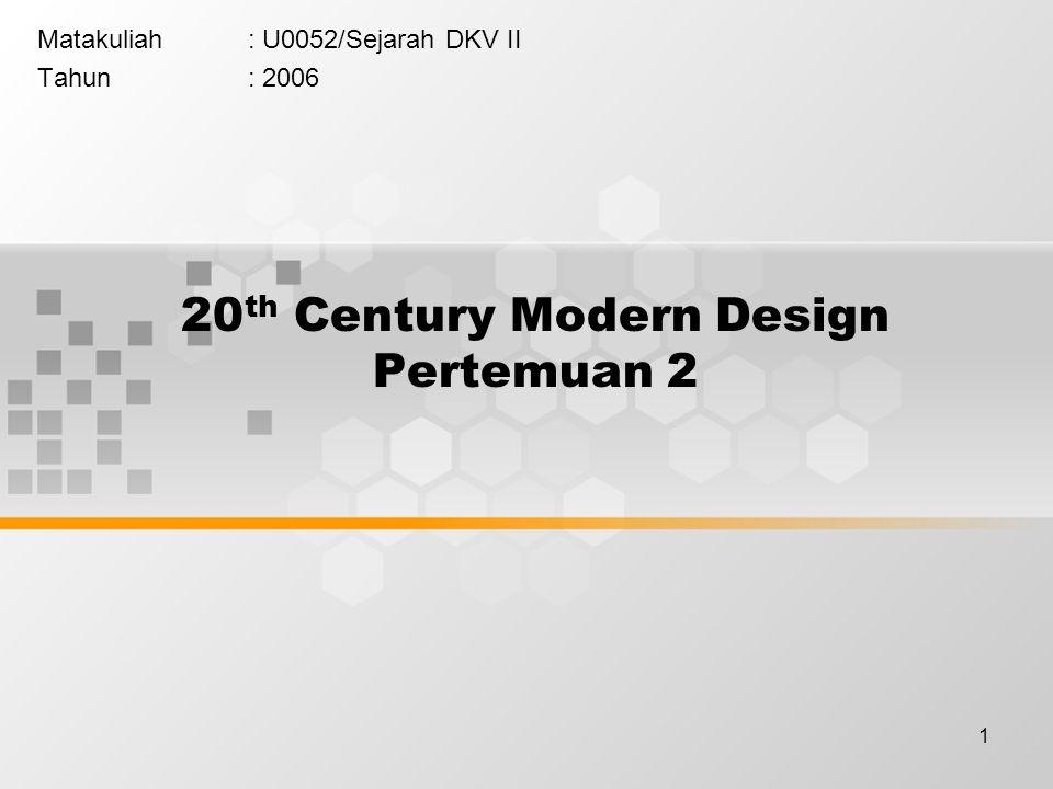 1 20 th Century Modern Design Pertemuan 2 Matakuliah: U0052/Sejarah DKV II Tahun: 2006
