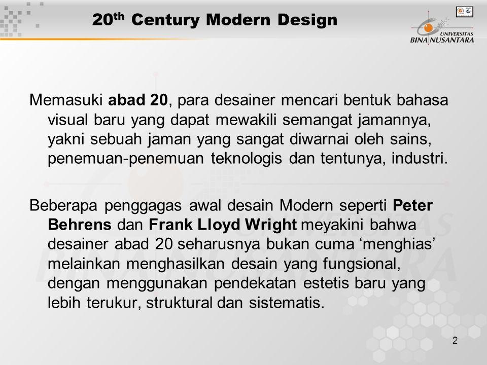 2 20 th Century Modern Design Memasuki abad 20, para desainer mencari bentuk bahasa visual baru yang dapat mewakili semangat jamannya, yakni sebuah jaman yang sangat diwarnai oleh sains, penemuan-penemuan teknologis dan tentunya, industri.