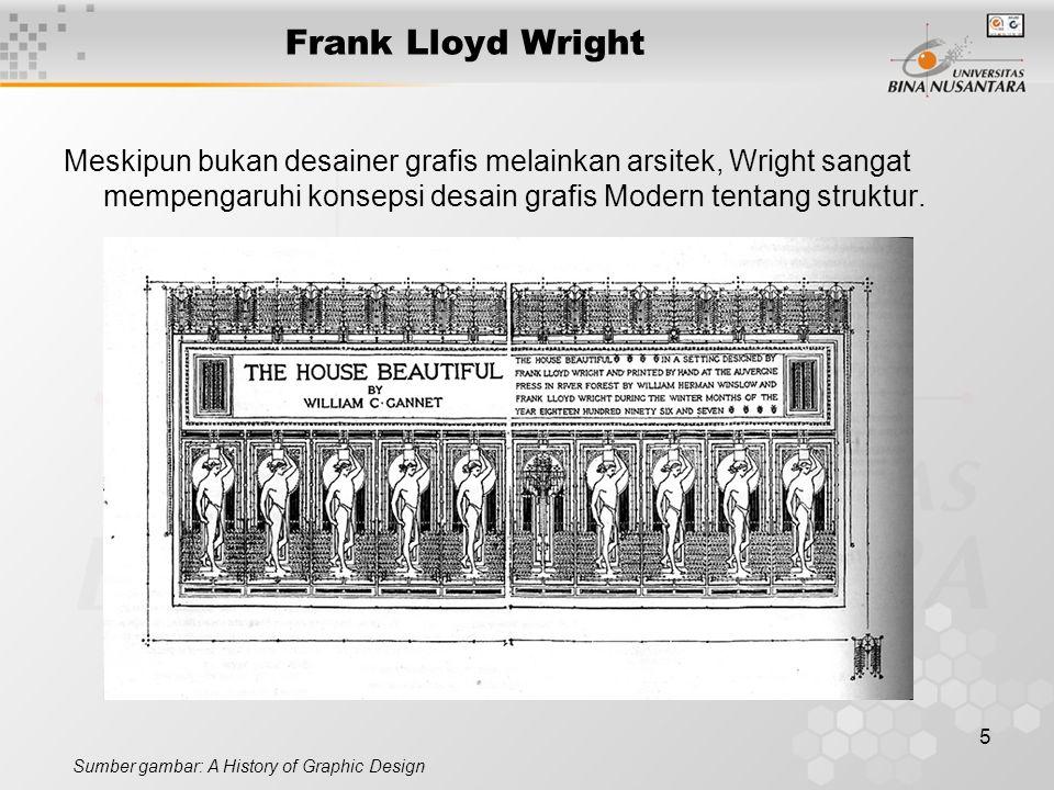 5 Frank Lloyd Wright Meskipun bukan desainer grafis melainkan arsitek, Wright sangat mempengaruhi konsepsi desain grafis Modern tentang struktur. Sumb