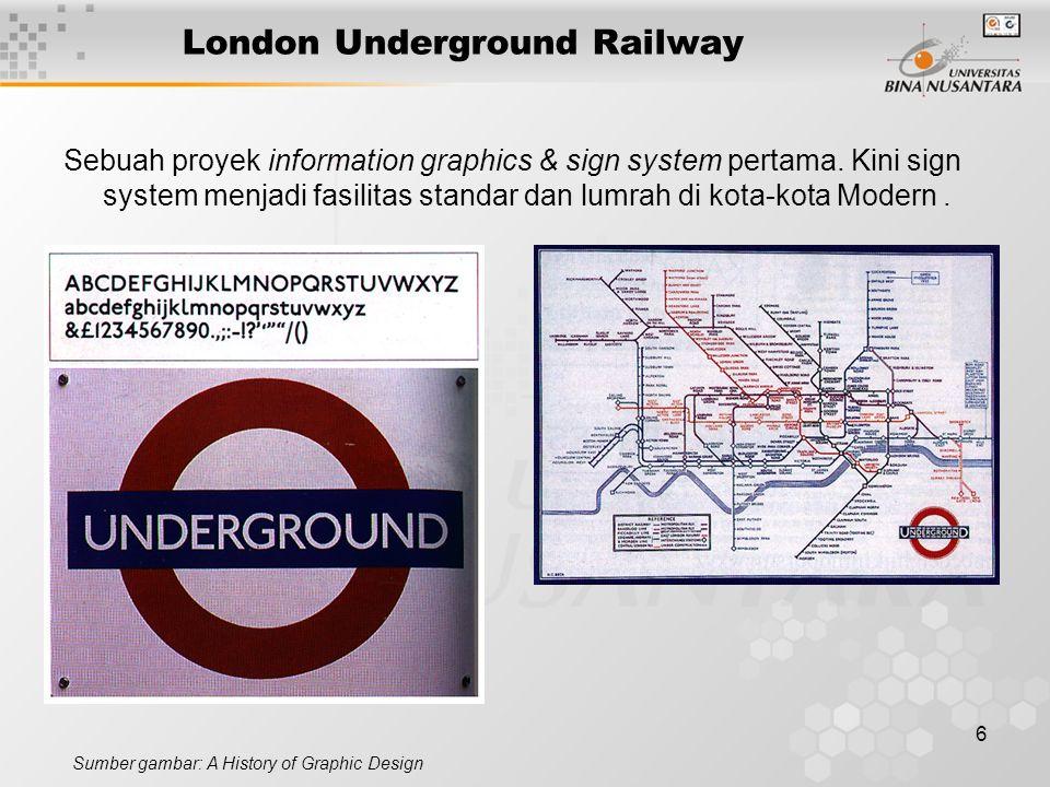 6 London Underground Railway Sebuah proyek information graphics & sign system pertama. Kini sign system menjadi fasilitas standar dan lumrah di kota-k