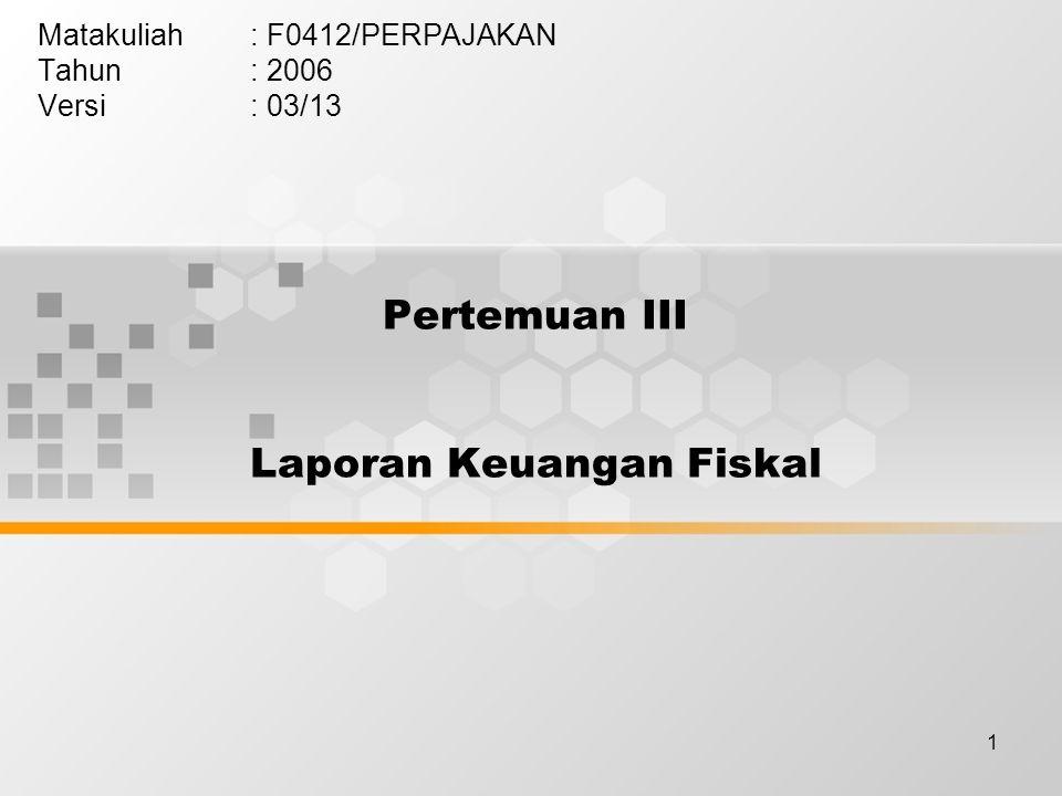 1 Pertemuan III Laporan Keuangan Fiskal Matakuliah: F0412/PERPAJAKAN Tahun: 2006 Versi: 03/13