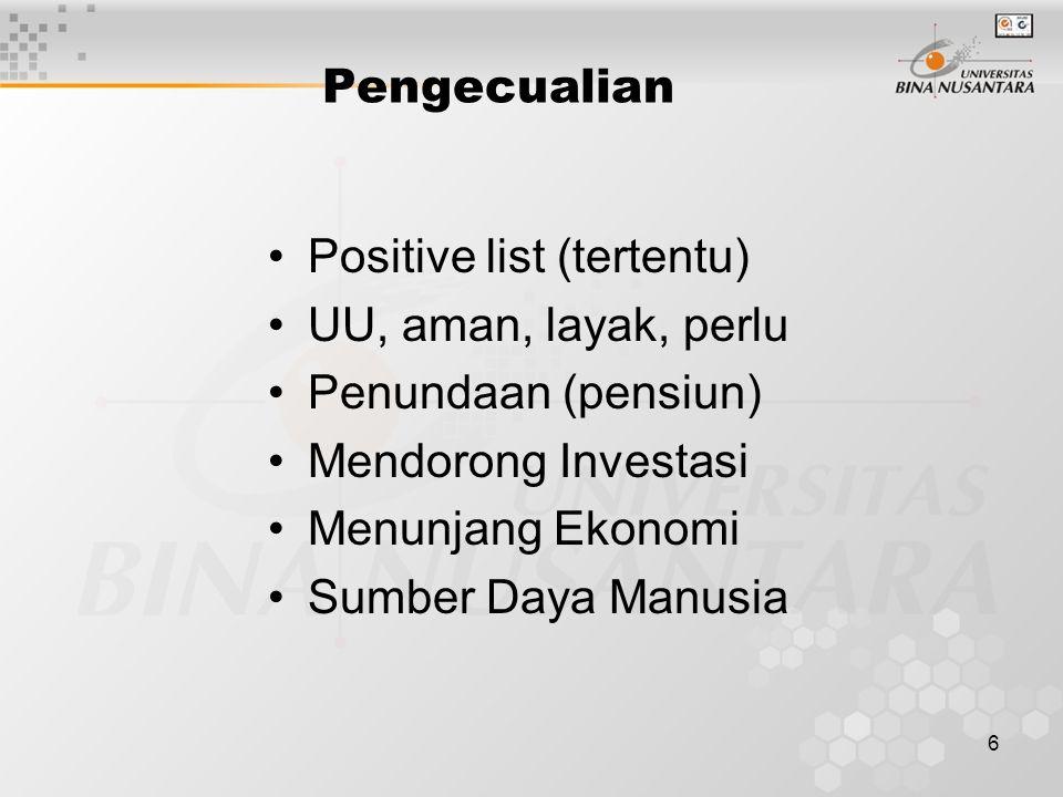 6 Pengecualian Positive list (tertentu) UU, aman, layak, perlu Penundaan (pensiun) Mendorong Investasi Menunjang Ekonomi Sumber Daya Manusia