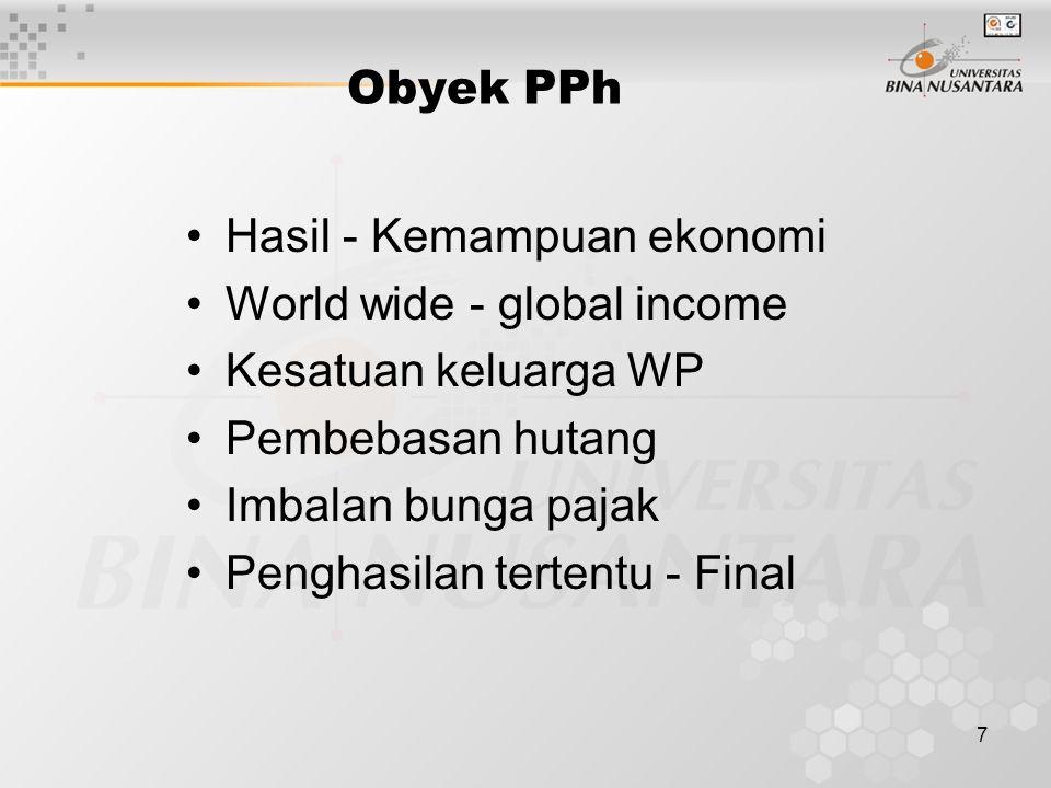 7 Obyek PPh Hasil - Kemampuan ekonomi World wide - global income Kesatuan keluarga WP Pembebasan hutang Imbalan bunga pajak Penghasilan tertentu - Final