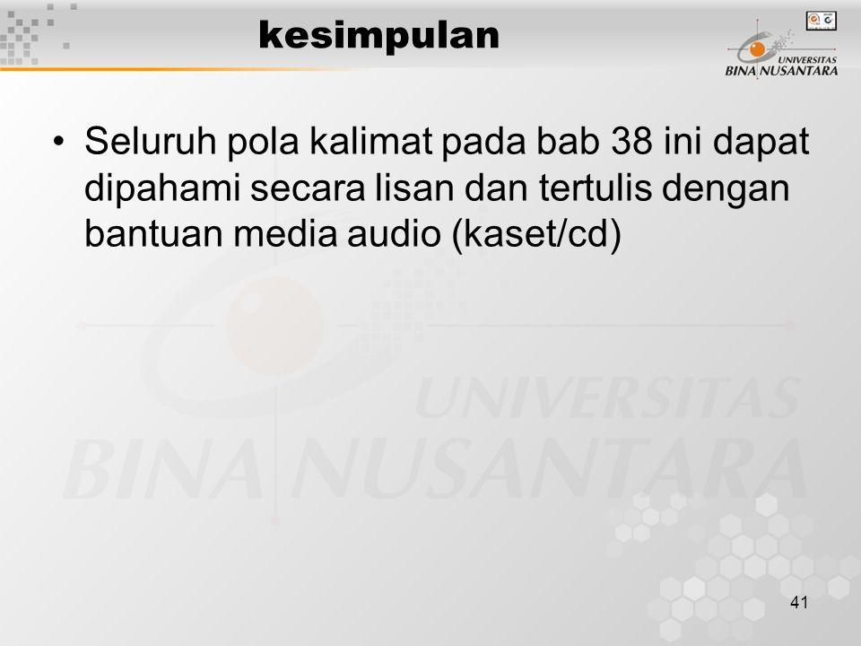 41 kesimpulan Seluruh pola kalimat pada bab 38 ini dapat dipahami secara lisan dan tertulis dengan bantuan media audio (kaset/cd)