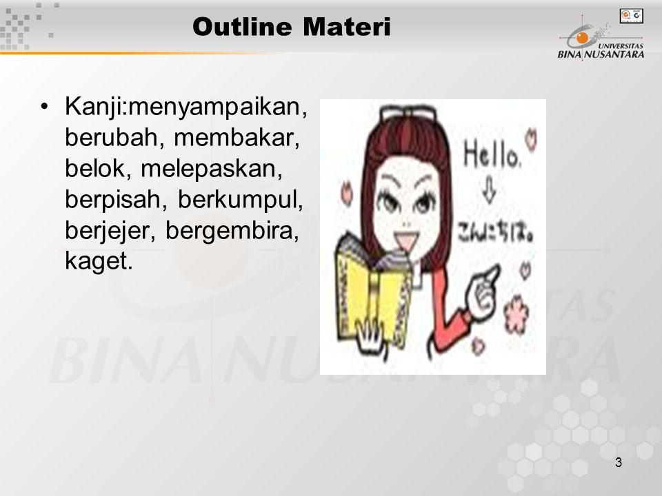 3 Outline Materi Kanji:menyampaikan, berubah, membakar, belok, melepaskan, berpisah, berkumpul, berjejer, bergembira, kaget.