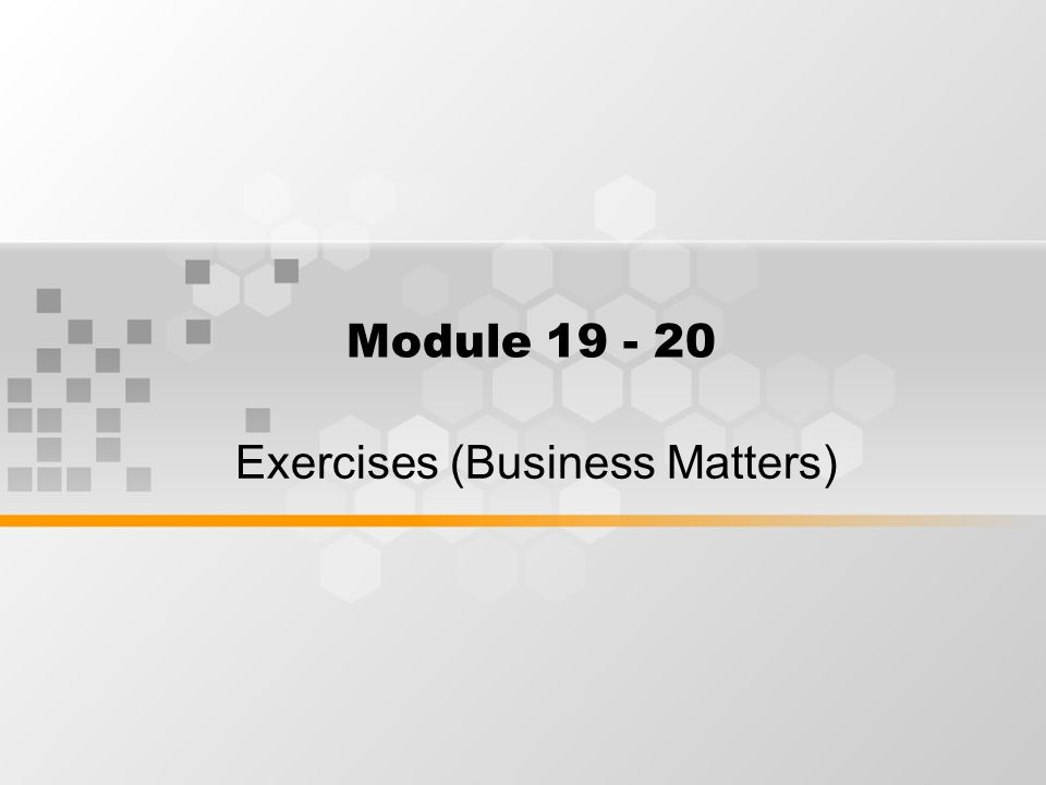Module 19 - 20 Exercises (Business Matters)