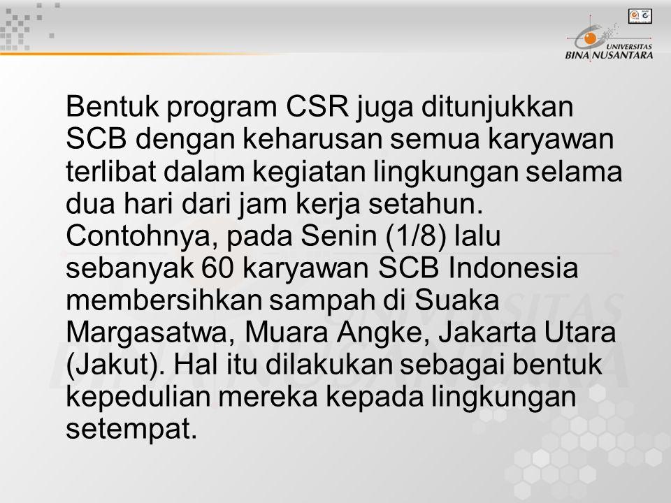 Bentuk program CSR juga ditunjukkan SCB dengan keharusan semua karyawan terlibat dalam kegiatan lingkungan selama dua hari dari jam kerja setahun.