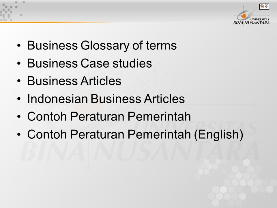 Business Glossary of terms http://www.allbusiness.com/glossary/glossary.asp http://www.duke.edu/~charvey/Classes/wpg/glossary.ht mhttp://www.duke.edu/~charvey/Classes/wpg/glossary.ht m