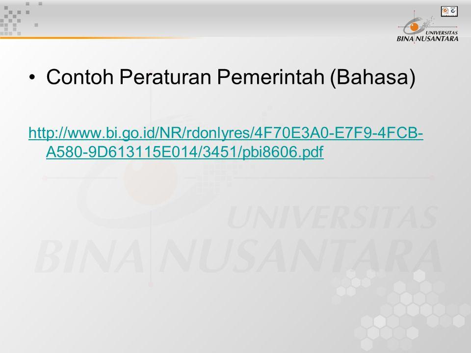 Contoh Peraturan Pemerintah (Bahasa) http://www.bi.go.id/NR/rdonlyres/4F70E3A0-E7F9-4FCB- A580-9D613115E014/3451/pbi8606.pdf