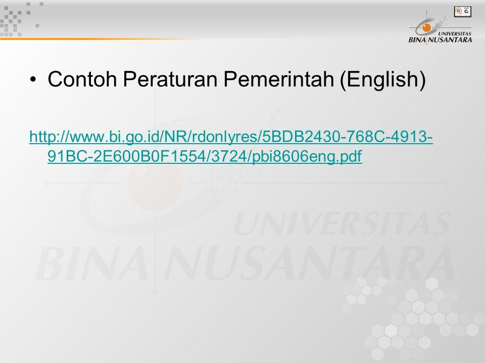 Contoh Peraturan Pemerintah (English) http://www.bi.go.id/NR/rdonlyres/5BDB2430-768C-4913- 91BC-2E600B0F1554/3724/pbi8606eng.pdf