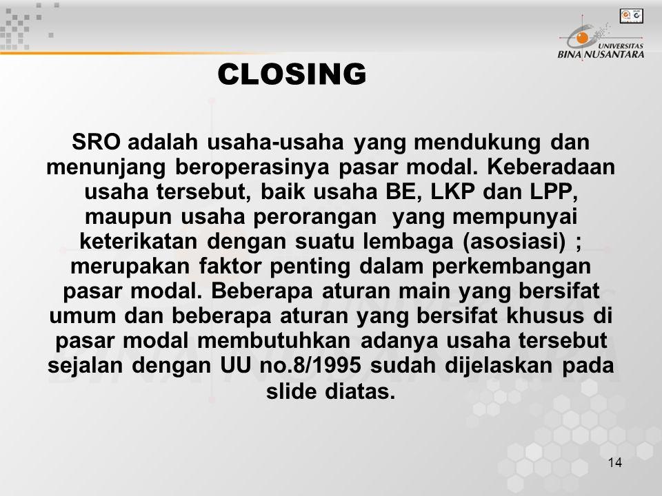 14 CLOSING SRO adalah usaha-usaha yang mendukung dan menunjang beroperasinya pasar modal. Keberadaan usaha tersebut, baik usaha BE, LKP dan LPP, maupu