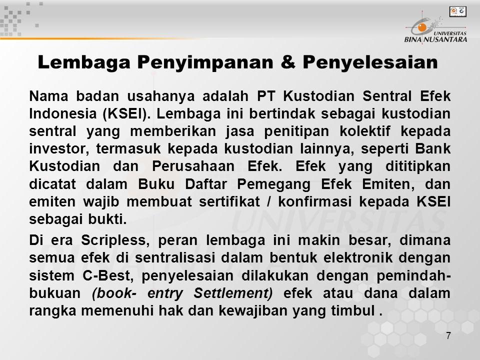 7 Lembaga Penyimpanan & Penyelesaian Nama badan usahanya adalah PT Kustodian Sentral Efek Indonesia (KSEI). Lembaga ini bertindak sebagai kustodian se