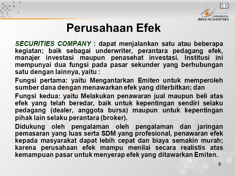 8 Perusahaan Efek SECURITIES COMPANY : dapat menjalankan satu atau beberapa kegiatan; baik sebagai underwriter, perantara pedagang efek, manajer inves